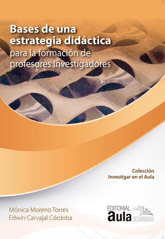 Bases de una estrategia didáctica para la formación de profesores investigadores