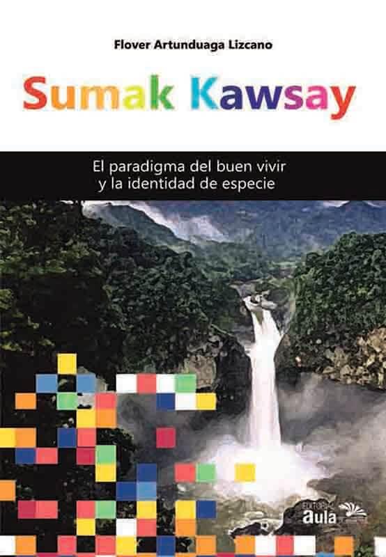Sumay Kawsay: el paradigma del buen vivir y la identidad de especie