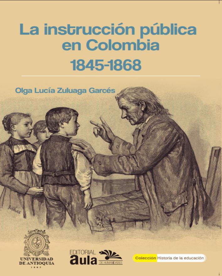 La instrucción pública en Colombia, 1845-1868: libertad de enseñanza y adopción de Pestalozzi en Bogotá
