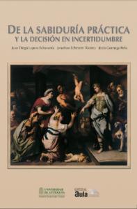 De la sabiduría práctica y la decisión en incertidumbre