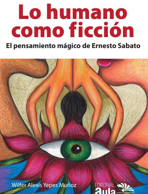 Lo humano como ficción. El pensamiento mágico de Ernesto Sábato