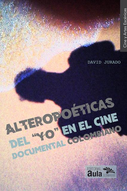 Alteropoéticas del yo en el cine documental colombiano
