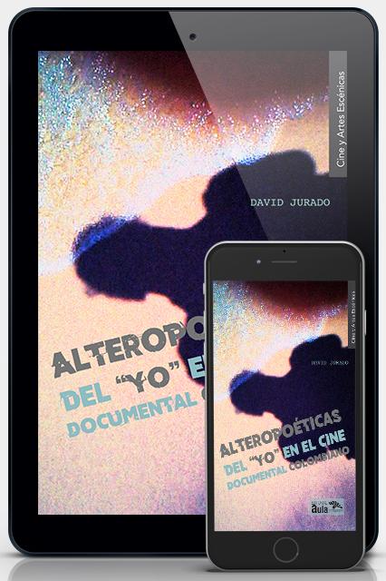Alteropoéticas del yo en el cine documental colombiano (versión e-book)